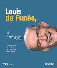 Alain Kruger et Thibaut Bruttin - Louis de Funès, à la folie.