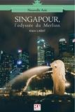 Alain Labat - Singapour : l'Odyssée du Merlion.