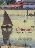 Alain Laborieux et Robert Faure - L'Hérault vu par les peintres.