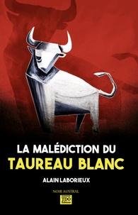 Alain Laborieux - La malédiction du taureau blanc.