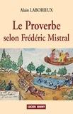 Alain Laborieux - Le Proverbe selon Frédéric Mistral.