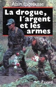 Alain Labrousse - La Drogue, l'argent et les armes.