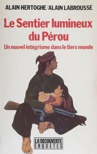 Alain Labrousse et Alain Hertoghe - Le Sentier lumineux du Pérou - Un nouvel intégrisme dans le Tiers monde.