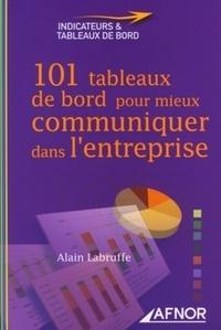 Alain Labruffe - 101 tableaux de bord pour mieux communiquer dans l'entreprise.