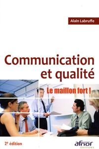 Alain Labruffe - Communication et qualité - La maillon fort !.