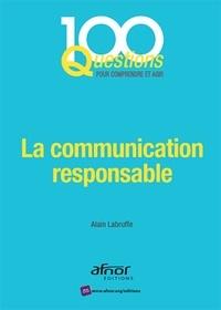 Alain Labruffe - La communication responsable - En phase avec la norme AFNOR NF ISO 26000:2010.