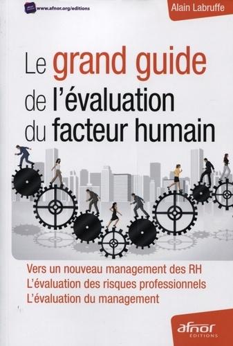 Alain Labruffe - Le grand guide de l'évaluation du facteur humain - Vers un nouveau management des RH ; L'évaluation des risques professionnels ; L'évaluation du management.