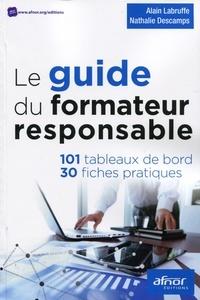 Alain Labruffe et Nathalie Descamps - Le guide du formateur responsable - 101 tableaux de bord, 30 fiches pratiques.