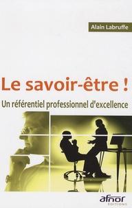 Alain Labruffe - Le savoir-être ! - Un référentiel professionnel d'excellence.