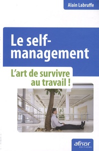 Alain Labruffe - Le self-management - L'art de survivre au travail.
