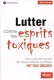 Alain Labruffe - Lutter contre les esprits toxiques - Dans une démarche de responsabilité sociétale NF ISO 26000.