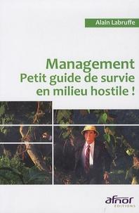Alain Labruffe - Management - Petit guide de survie en milieu hostile !.