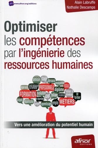 Alain Labruffe et Nathalie Descamps - Optimiser les compétences par l'ingénierie des ressources humaines - Vers une amélioration du potentiel humain.