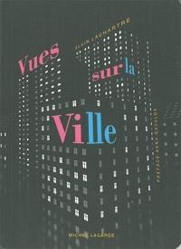 Alain Lachartre - Vues sur la ville.