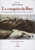 Alain Lachaud - La conquête du Buet, des montagnes du Haut-Giffre, de Sixt-Fer-à-Cheval et de Samoëns.