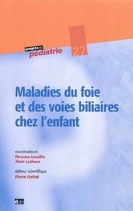 Alain Lachaux et Florence Lacaille - Maladies du foie et des voies biliaires chez l'enfant.