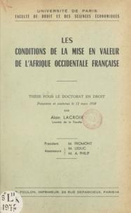 Alain Lacroix - Les conditions de la mise en valeur de l'Afrique occidentale française - Thèse pour le Doctorat en droit.