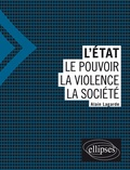 Alain Lagarde - L'Etat - Le pouvoir, la violence, la société.
