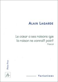 Alain Lagarde - Le coeur a ses raisons que la raison ne connaît point, Pascal.