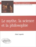 Alain Lagarde - Le mythe, la science et la philosophie.