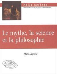 Alain Lagarde - Le mythe, la science et la philosophie.
