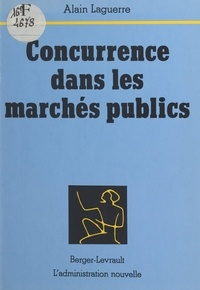 Alain Laguerre - Concurrence dans les marchés publics.