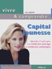 Alain Lajeunie - Capital Jeunesse - Apprendre à le gérer grâce à la médecine anti-âge et à la médecine esthétique.