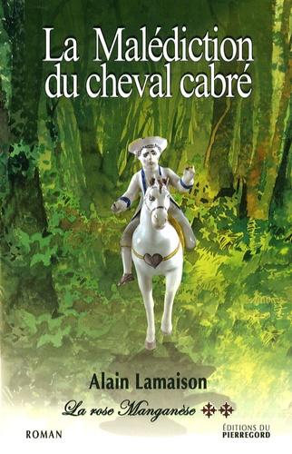 Alain Lamaison - La rose Manganèse Tome 2 : La Malédiction du cheval cabré.