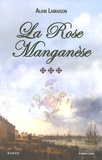 Alain Lamaison - La rose Manganèse Tome 3 : .
