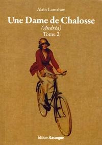 Alain Lamaison - Une dame de Chalosse Tome 2 : Andréa.