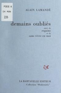 Alain Lamande - Demains oubliés - Suivi de Regains et de Sans vivre en moi.