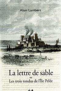 Alain Lambert - La lettre de sable ou Les trois tondus de l'Ile Pelée.
