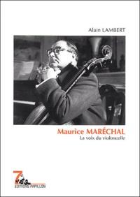 Alain Lambert - Maurice Maréchal - La voix du violoncelle.
