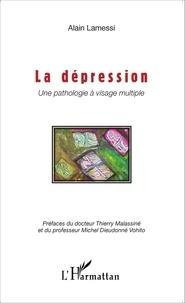 Alain Lamessi - La dépression - Une pathologie à visage multiple.