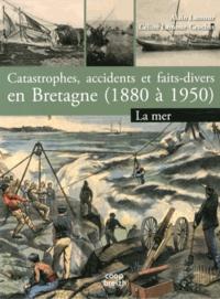 Alain Lamour et Céline Lamour-Crochet - Catastrophes, accidents et faits divers en Bretagne (1880 à 1950) - Tome 1, La mer.