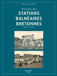 Alain Lamour et Claudine Lamour - L'histoire des stations balnéaires bretonnes.