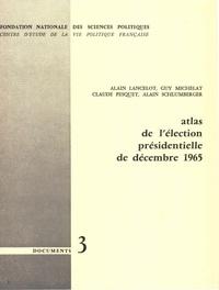 Alain Lancelot et Guy Michelat - Atlas de l'élection présidentielle de décembre 1965.