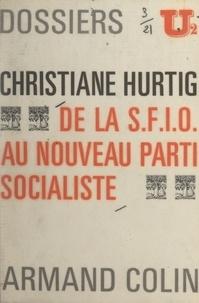 Alain Lancelot et Christiane Hurtig - De la S.F.I.O. au nouveau Parti socialiste.