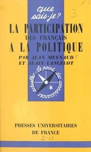 Alain Lancelot et Jean Meynaud - La participation des Français à la politique.