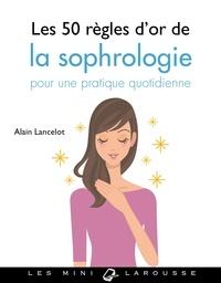 Alain Lancelot - Les 50 règles d'or de la sophrologie pour une pratique quotidienne.