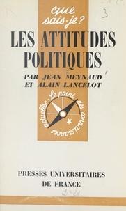 Alain Lancelot et Jean Meynaud - Les attitudes politiques.