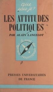 Alain Lancelot et Paul Angoulvent - Les attitudes politiques.