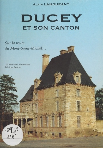 Ducey et son canton (Manche). Sur la route du Mont-Saint-Michel...