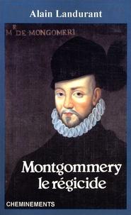 Alain Landurant - Montgommery - Le régicide.
