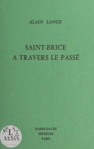 Alain Lange - Saint-Brice à travers le passé.