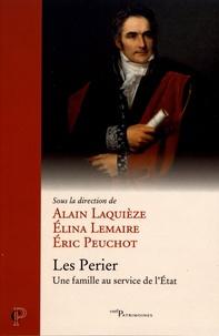 Alain Laquièze et Elina Lemaire - Les Perier - Une famille au service de l'Etat.