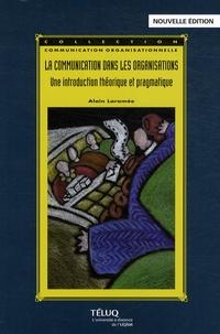 Alain Laramée - La communication dans les organisations - Une introduction théorique et pragmatique.
