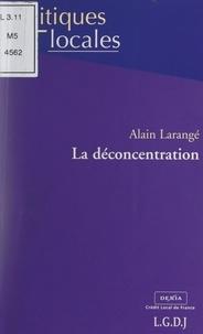 Alain Larange et Marie-Christine Bernard-Gélabert - La déconcentration.