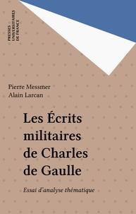 Alain Larcan et Pierre Messmer - Les Écrits militaires de Charles de Gaulle - Essai d'analyse thématique.