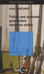 Alain Larchier - Fallait pas pousser grammaire dans les orties.